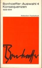 * Bonhoeffer-Auswahl 4 - Konsequenzen. 1939 - 1944