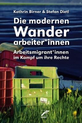 B458: Kathrin Birner, Stefan Dietl Die modernen Wanderarbeiter*innen