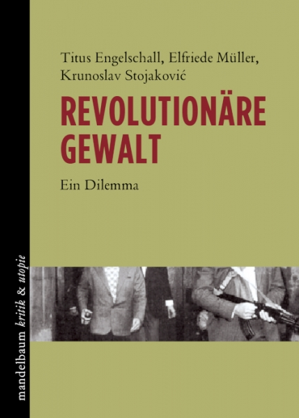 B1089: Titus Engelschall, Elfriede Müller, Krunoslav Stojaković - Revolutionäre Gewalt