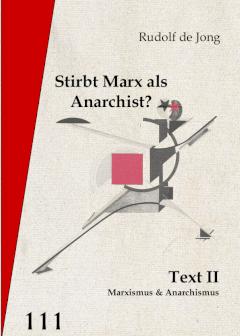 V111: Rudolf de Jong - Stirbt Marx als Anarchist?