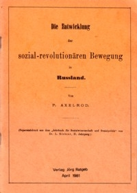 * Axelrod: Die Entwicklung der sozial-revolutionären Bewegung in Rußland