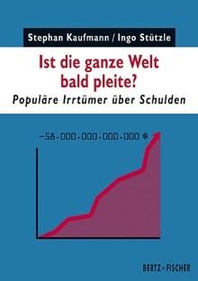 B499: Stephan Kaufmann / Ingo Stützle - Ist die ganze Welt bald pleite?