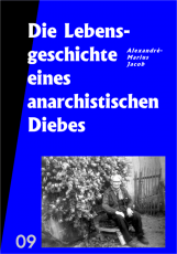V 09: Jacob - Die Lebensgeschichte eines anarchistischen Diebes