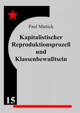 V 15:  Mattick, P. -  Kapitalistischer Reproduktionsprozeß & Klassenbewußtsein