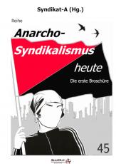 V 45: Syndikat-A (Hg) - Anarcho-Syndikalismus heute I