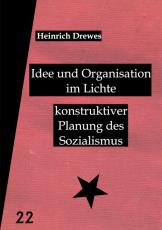 V 22: Heinrich Drewes - Idee und Organisation im Lichte konstruktiver Planung des Sozialismus