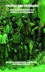 B443: Nicolás Bautista, Antonio García:  Predigt und Patronen. Eine Geschichte der ELN Guerilla in Kolumbien