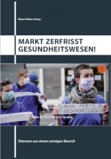 B434: K. Dallmer [Hg.] - Markt zerfrisst Gesundheitswesen! – Stimmen aus einem zornigen Bereich