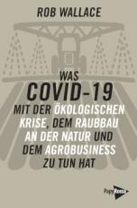 B931: R. Wallace - Was COVID-19 mit der ökologischen Krise, dem Raubbau an der Natur und dem Agrobusiness zu tun hat