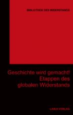 B138: BIBLIOTHEK DES WIDERSTANDS - Band 27: Geschichte wird gemacht! Etappen des globalen Widerstands