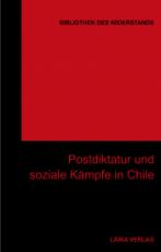 B1038: BIBLIOTHEK DES WIDERSTANDS - Band 30 - Postdiktatur und soziale Kämpfe in Chile