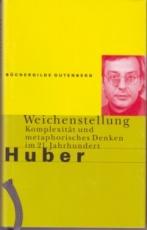 * Huber: Weichenstellung. Komplexität und metaphorisches Denken im 21. Jahrhundert
