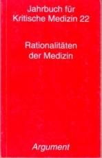 * Jahrbuch für Kritische Medizin 22: Rationalitäten der Medizin