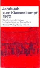 * Jahrbuch zum Klassenkampf 1973. Sozialistische Initiativen im kapitalistischen Deutschland