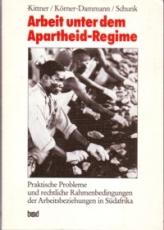 * Kittner/ Schunk u.a.: Arbeit unter dem Apartheid-Regime