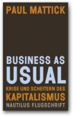 B717: P. Mattick -  Business as usual. Krise und Scheitern des Kapitalismus
