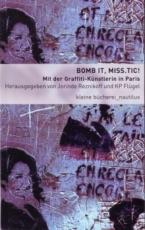 B582: Jorinde Reznikoff/KP Flügel (Hg.)  - BOMB IT, MISS.TIC!