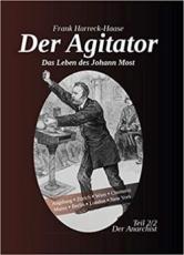 B1182: Frank Harreck-Haase: Der Agitator - Das Leben des Johann Most, 2. Band - Der Anarchist