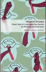 B470: F. Picabia - Unser Kopf ist rund, damit das Denken die Richtung wechseln kann