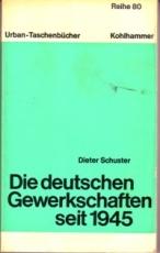 * Schuster: Die deutschen Gewerkschaften seit 1945