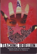 pm: Denham/C.A.S.A. Collective: Teaching Rebellion: Stories from the Grassroots Mobilization in Oaxaca