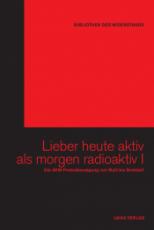 B247: BIBLIOTHEK DES WIDERSTANDS - Band 18 - Lieber heute aktiv als morgen radioaktiv I